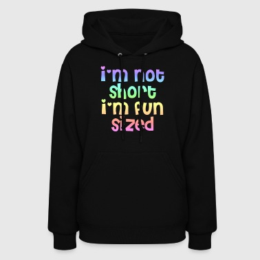 I'm not short I'm fun sized - Women's Hoodie