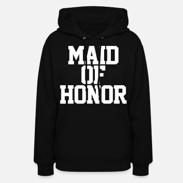Maid Of Honor Maid of Honor - Women's Hoodie