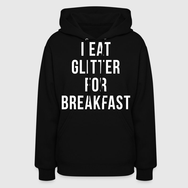 I Eat Glitter For Breakfast - Women's Hoodie