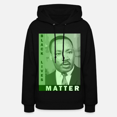 Martin Luther King Black Lives Matter - Martin Luther King Jr. - Women's Hoodie