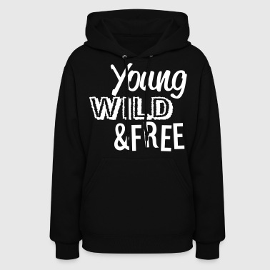 Young, Wild, and Free - stayflyclothing.com - Women's Hoodie