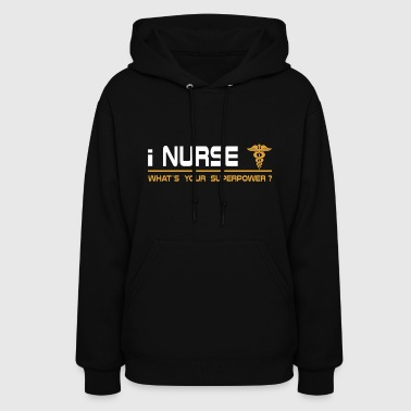 I Nurse What's Your Superpower? - Women's Hoodie