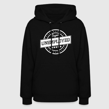 Super unemployed - white design - Women's Hoodie