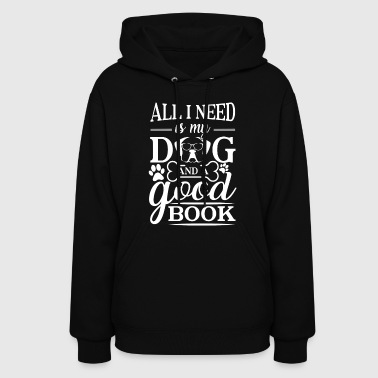 All i need is my dog and a good book - Women's Hoodie