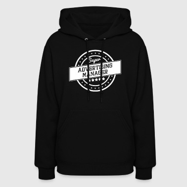 Advertising Super advertising manager - Women's Hoodie