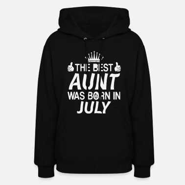 The best aunt was born in July - Women's Hoodie