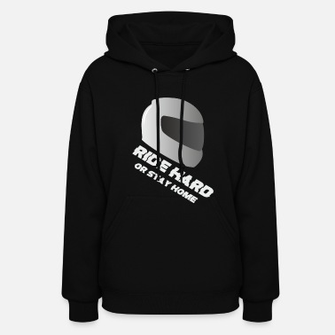 Ride hard or stay home - Women's Hoodie