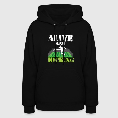 Alive And Kicking Soccer - Women's Hoodie