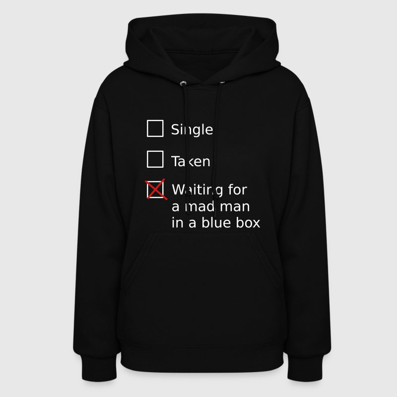 Single Taken Waiting for a mad man in a blue box - Women's Hoodie