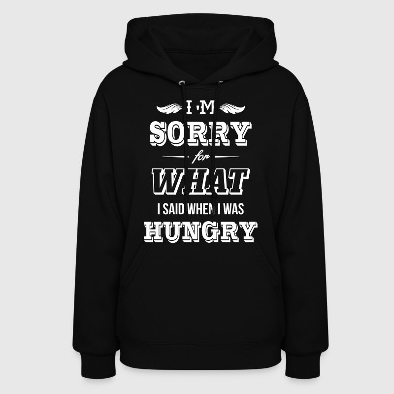 I'm sorry for what I said when I was hungry - Women's Hoodie