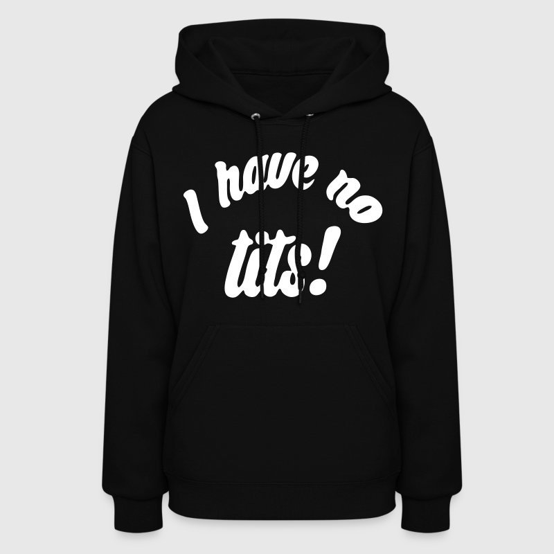I Have No TIts - Women's Hoodie