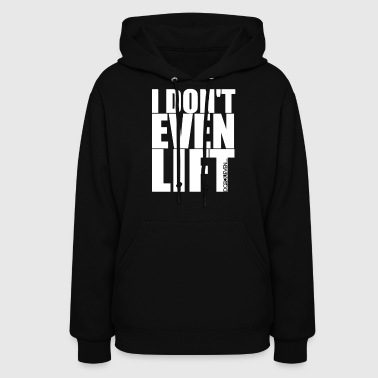 I Don't Even Lift LolClothing - Women's Hoodie