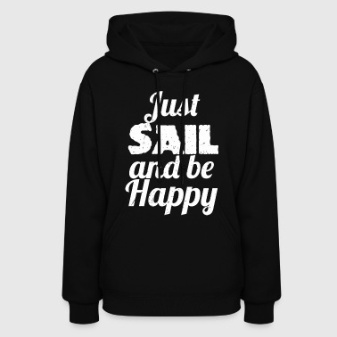 Sailing - Just SAIL and be Happy Sailing - Women's Hoodie