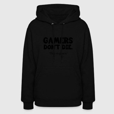 Gamers dont die - They respawn! (black) - Women's Hoodie