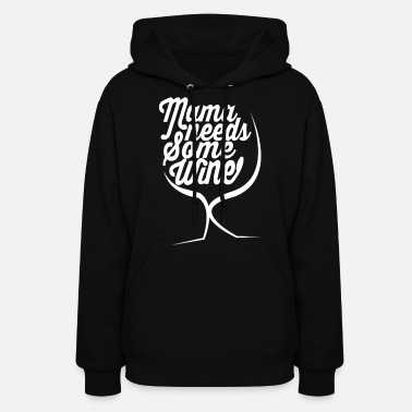 Wine Mama Needs Some Wine - Women's Hoodie