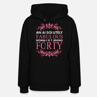 Fabulous An Absolutely Fabulous Woman Is Turning Forty - Women's Hoodie