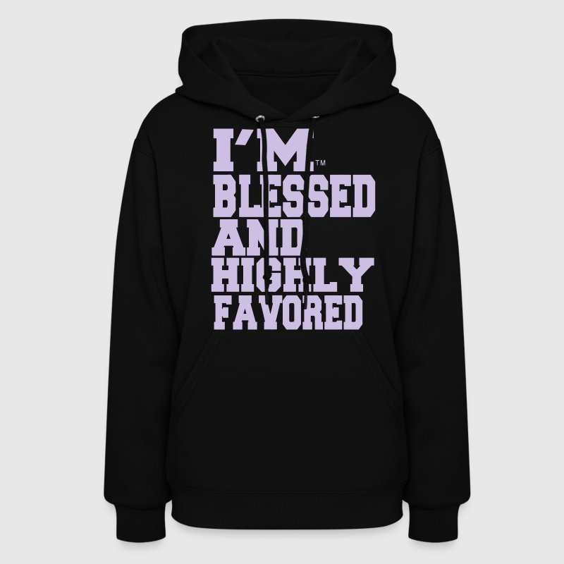 I'M BLESSED AND HIGHLY FAVORED - Women's Hoodie