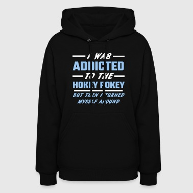 Addicted Hokey Pokey - I Was Addicted To The Hokey Pokey - Women's Hoodie
