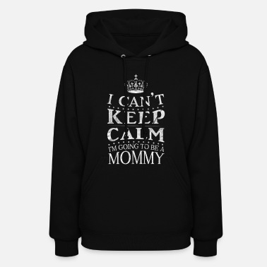 Funny Pregnancy (Gift) I Can't Keep Calm I'm going to be a Mommy - Women's Hoodie