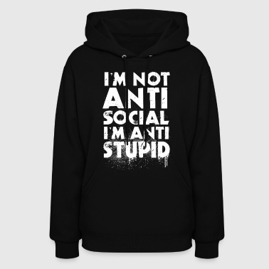 Im not Anti Social Im Anti Stupid - Women's Hoodie