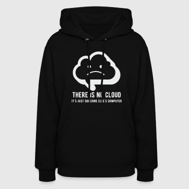 Cloud computing - There is no cloud It's just so - Women's Hoodie