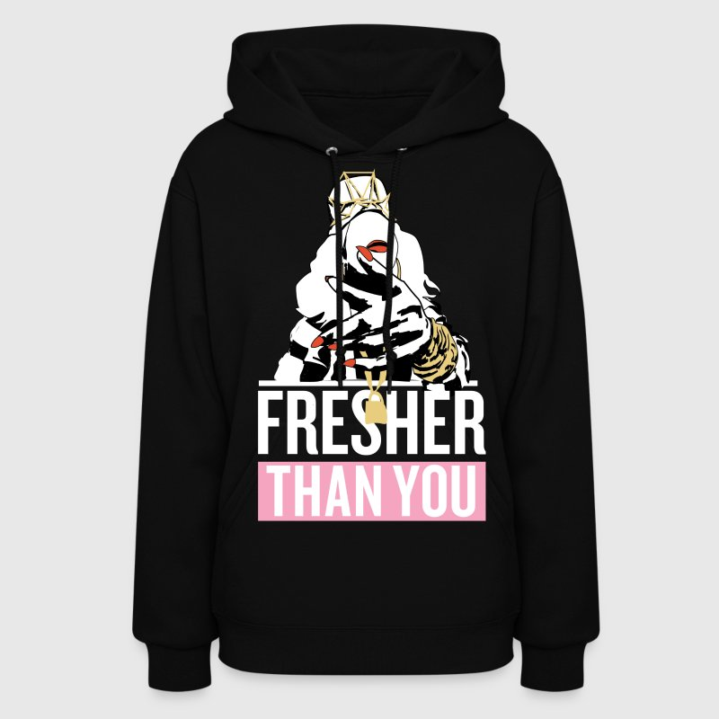 Fresher Than You  - Women's Hoodie