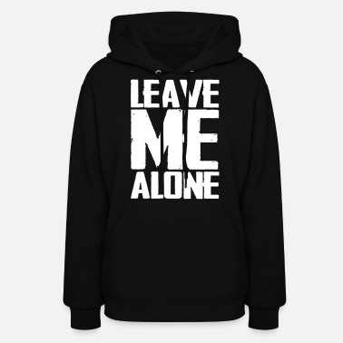 Alone Leave Me Alone - Women's Hoodie