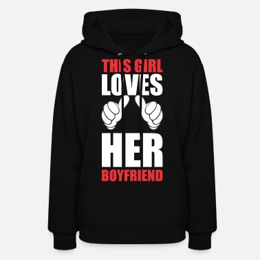Boyfriend This Girl Loves Her Boyfriend - Women's Hoodie