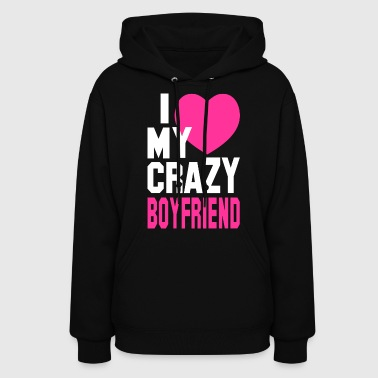 I LOVE my CRAZY Boyfriend - Women's Hoodie
