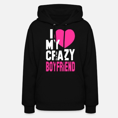 Boyfriend Girlfriend I LOVE my CRAZY Boyfriend - Women's Hoodie