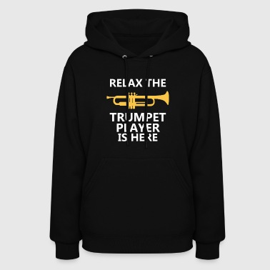 Trumpets Relax The Trumpet Player Is Here T-Shirt, Trumpet - Women's Hoodie