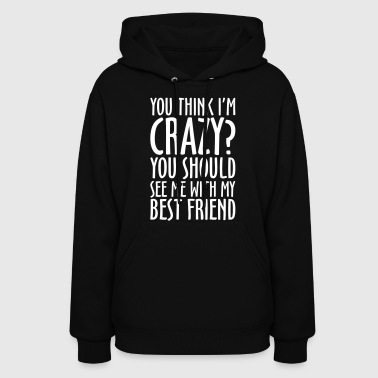 Best Friends CRAZY BEST FRIEND - Women's Hoodie
