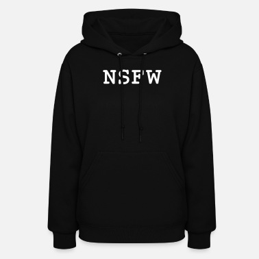 Not Safe For Work NSFW (Not Safe For Work) - Women's Hoodie