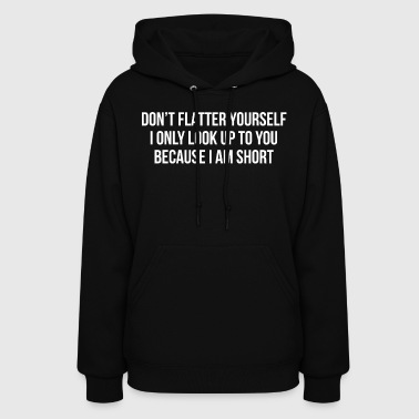 Funny Short People Flatter Quote T-Shirt - Women's Hoodie