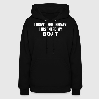 I DON'T NEED THERAPY. I JUST NEED MY BOAT. - Women's Hoodie