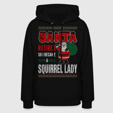Santa Retired So I Became A Squirrel Lady - Women's Hoodie