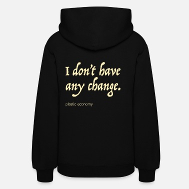 I don't have any change - Women's Hoodie