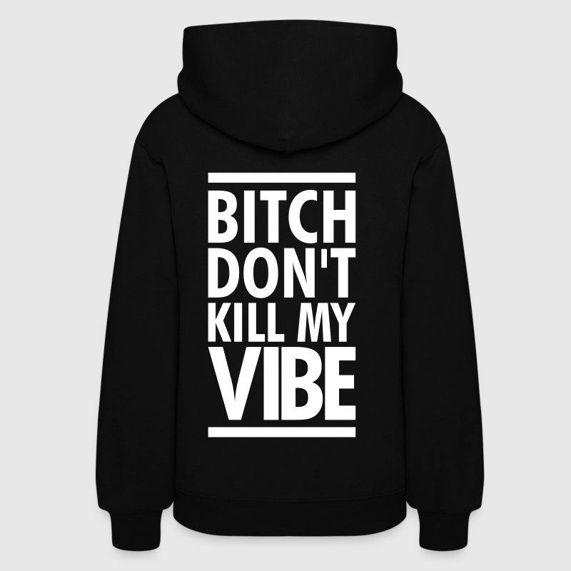 SALE- BITCH DONT KILL MY VIBE - Women's Hoodie