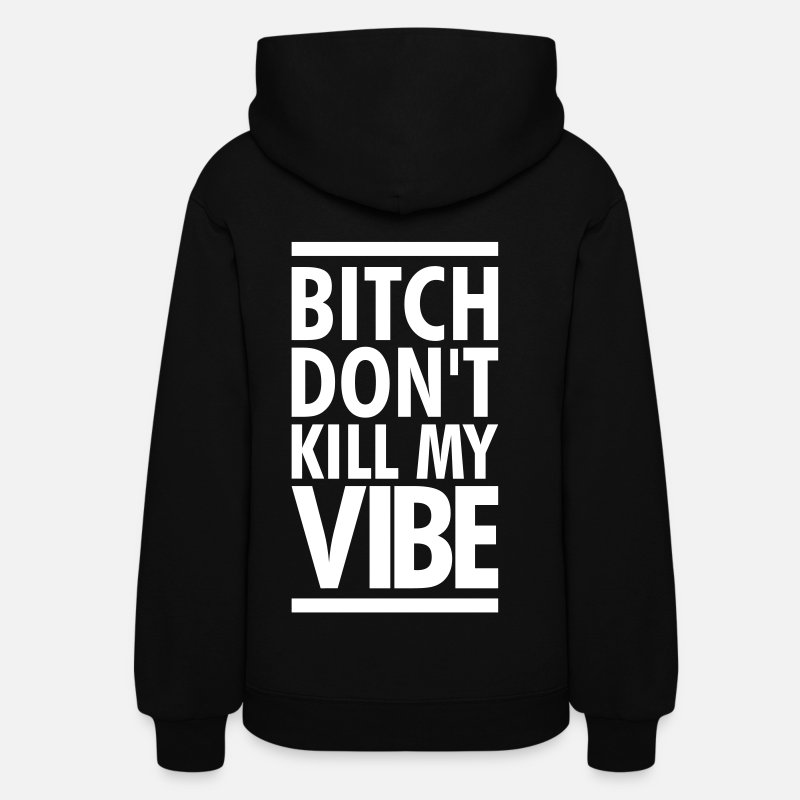 Beyonce Hoodies & Sweatshirts - SALE- BITCH DONT KILL MY VIBE - Women's Hoodie black