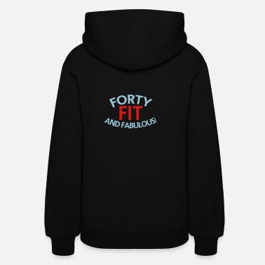 Forty FORTY FIT and fabulous! birthday design - Women's Hoodie