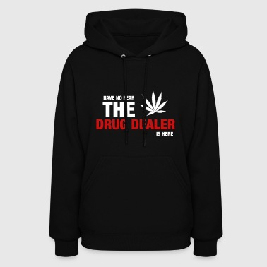 Have No Fear The Drug Dealer Is Here - Women's Hoodie