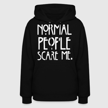 Normal People Scare Me - Women's Hoodie