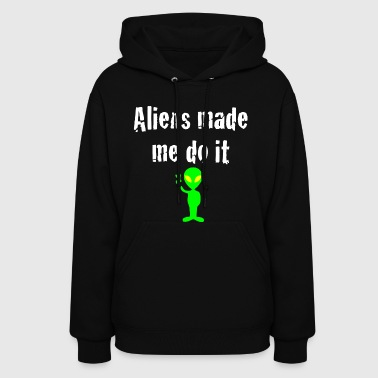 Aliens made me do it! - Women's Hoodie
