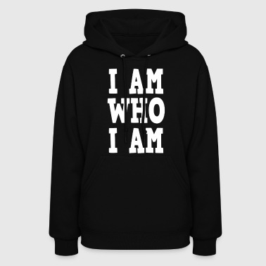 I am who I am  - Women's Hoodie