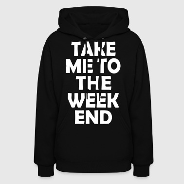 TO THE WEEKEND - Women's Hoodie