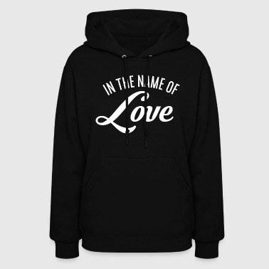In the name of Love - Women's Hoodie