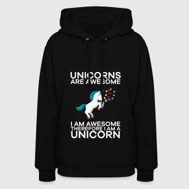 Unicorns Are Awesome Therefore I am A Unicorn - Women's Hoodie