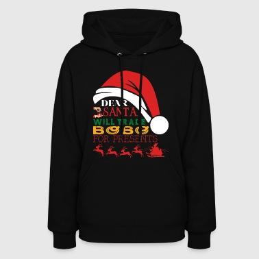 Dear Santa Will Trade Bobo For Presents - Women's Hoodie