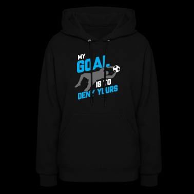 My Goal Is To Deny Yours Soccer Goalie - Women's Hoodie