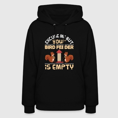 Excuse Me Your Bird Feeder Is Empty Squirrel - Women's Hoodie